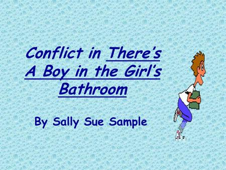 Conflict in There's A Boy in the Girl's Bathroom