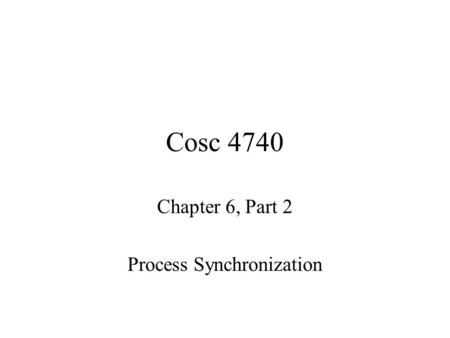 Cosc 4740 Chapter 6, Part 2 Process Synchronization.