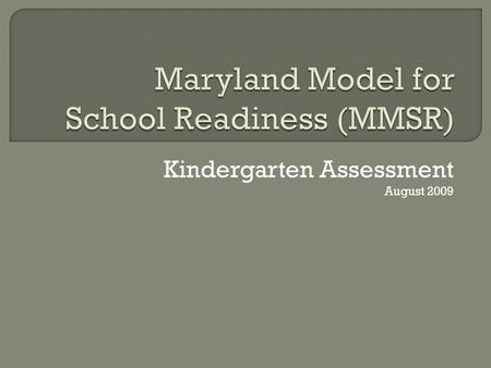 Kindergarten Assessment August 2009.  All kindergarten teachers complete summative first quarter evaluations on all kindergarten students (electronic.