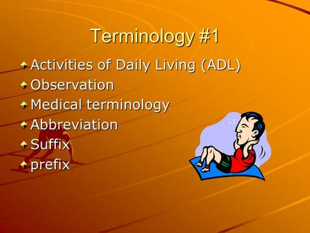 Terminology #1 Activities of Daily Living (ADL) Observation Medical terminology AbbreviationSuffixprefix.