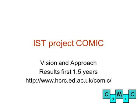 CCM oi IST project COMIC Vision and Approach Results first 1.5 years