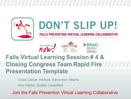 Join the Falls Prevention Virtual Learning Collaborative Falls Virtual Learning Session # 4 & Closing Congress Team Rapid Fire Presentation Template Cross.