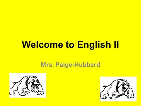 Welcome to English II Mrs. Paige-Hubbard. Homeroom Expectations Come into class quietly and prepare for the day's assignment. No eating and drinking during.