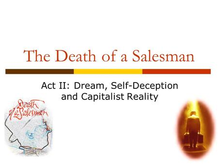 The Death of a Salesman Act II: Dream, Self-Deception and Capitalist Reality.