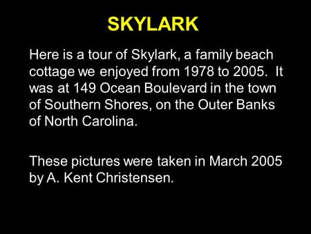SKYLARK Here is a tour of Skylark, a family beach cottage we enjoyed from 1978 to 2005. It was at 149 Ocean Boulevard in the town of Southern Shores, on.