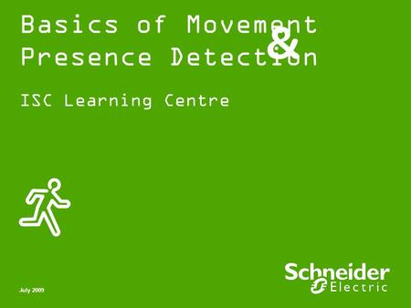 Basics of Movement Presence Detection ISC Learning Centre July 2009.