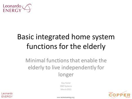 Basic integrated home system functions for the elderly Minimal functions that enable the elderly to live independently for longer Guy Kasier E&D Systems.