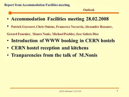 Report from Accommodation Facilities meeting ACCU A.Rozanov 5.03.2008 1 Outlook Accommodation Facilities meeting 28.02.2008 Patrick Geeraert, Chris Onions,