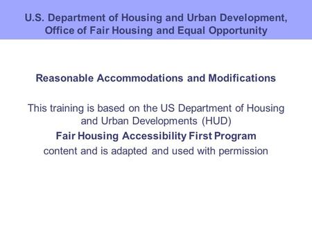 U.S. Department of Housing and Urban Development, Office of Fair Housing and Equal Opportunity Reasonable Accommodations and Modifications This training.