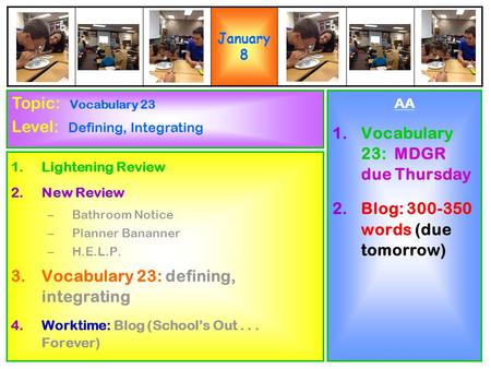 1.Lightening Review 2.New Review –Bathroom Notice –Planner Bananner –H.E.L.P. 3.Vocabulary 23: defining, integrating 4.Worktime: Blog (School's Out...