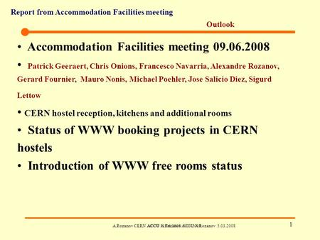 Report from Accommodation Facilities meeting A.Rozanov CERN ACCU 11.06.2008 ACCU A.Rozanov 5.03.2008ACCU A.Rozanov 5.03.2008 1 Outlook Accommodation Facilities.