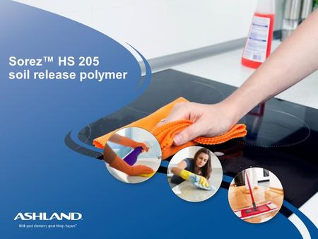1 Sorez™ HS 205 soil release polymer. 2 Sorez™ HS 205 soil release polymer Making hard surfaces easy to clean and to maintain is an important consumer.