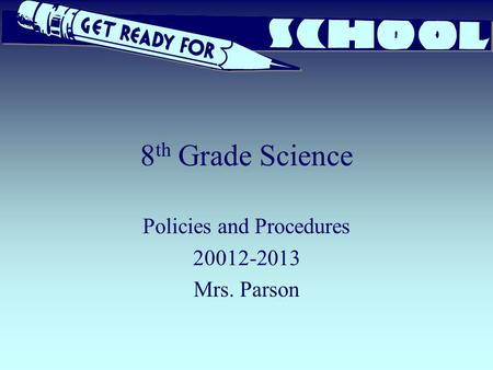 8 th Grade Science Policies and Procedures 20012-2013 Mrs. Parson.