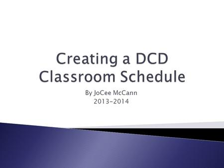 By JoCee McCann 2013-2014.  Schedules for students  Schedules for teacher  Schedules for para Figuring out where and when each child is working throughout.
