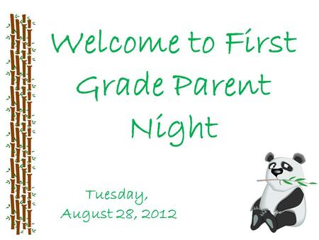 Welcome to First Grade Parent Night Tuesday, August 28, 2012.