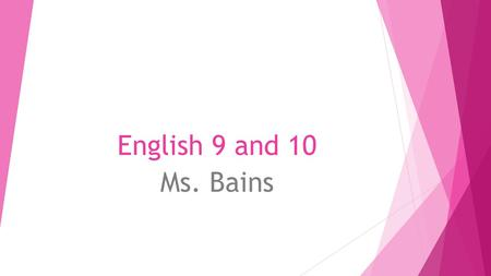English 9 and 10 Ms. Bains. Daily Class Structure  Bellwork or journal prompt  Discuss bellwork or journal prompt  Begin reading or activity (you may.