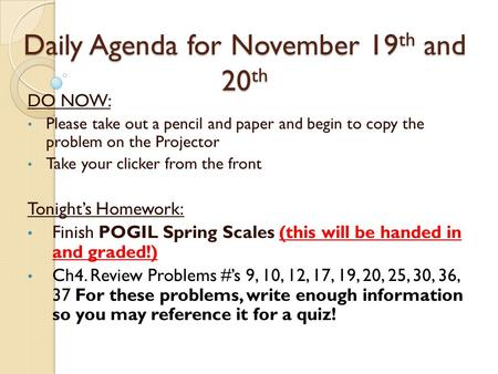 Daily Agenda for November 19 th and 20 th DO NOW: Please take out a pencil and paper and begin to copy the problem on the Projector Take your clicker from.