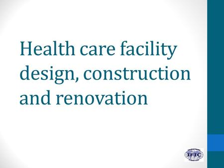 Health care facility design, construction and renovation.