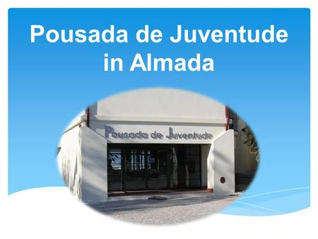 Pousada de Juventude in Almada. The hostel Lisbon Almada and in the vicinity of the city of Lisbon, located on the south bank of the Tagus river, this.