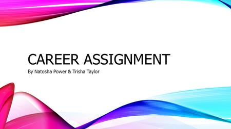 CAREER ASSIGNMENT By Natosha Power & Trisha Taylor.