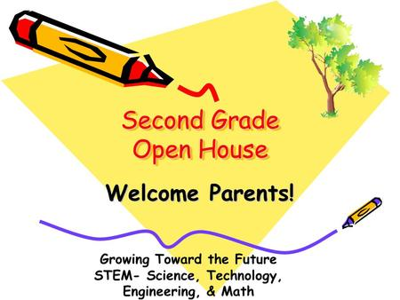 Second Grade Open House Welcome Parents! Growing Toward the Future STEM- Science, Technology, Engineering, & Math.