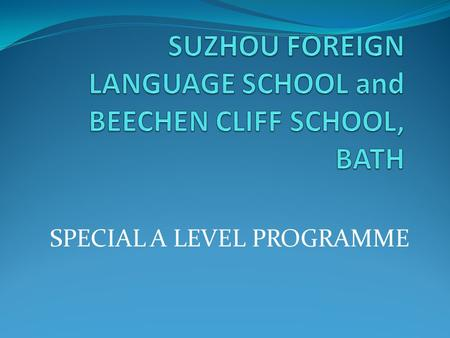 SPECIAL A LEVEL PROGRAMME. Programme Outline  Special collaboration between SFLS and Beechen Cliff School  For SFLS students to start studying A levels.
