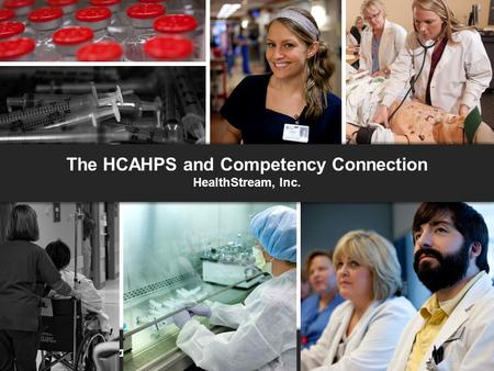 The HCAHPS and Competency Connection HealthStream, Inc. The HCAHPS and Competency Connection HealthStream, Inc.