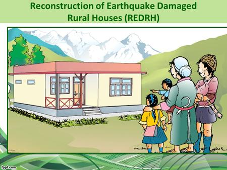 Reconstruction of Earthquake Damaged Rural Houses (REDRH)