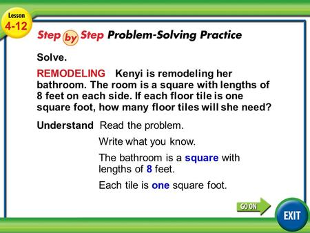 Lesson 4-12 Example 4 4-12 Solve. REMODELING Kenyi is remodeling her bathroom. The room is a square with lengths of 8 feet on each side. If each floor.