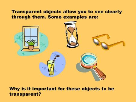 Transparent objects allow you to see clearly through them