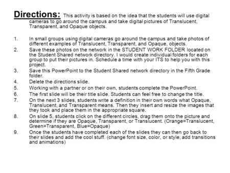 Directions: This activity is based on the idea that the students will use digital cameras to go around the campus and take digital pictures of Translucent,
