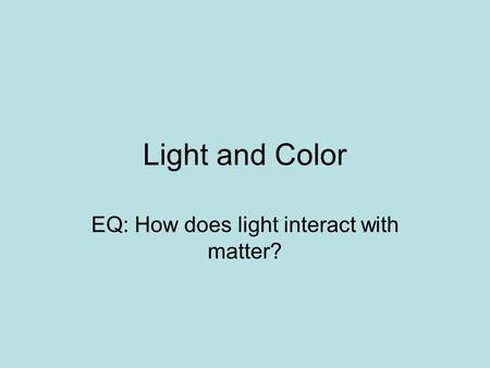 Light and Color EQ: How does light interact with matter?
