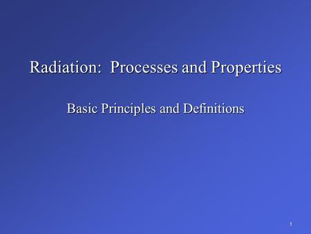 Radiation: Processes and Properties Basic Principles and Definitions 1.