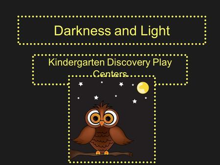 Darkness and Light Kindergarten Discovery Play Centers.
