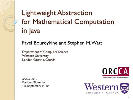 Lightweight Abstraction for Mathematical Computation in Java 1 Pavel Bourdykine and Stephen M. Watt Department of Computer Science Western University London.
