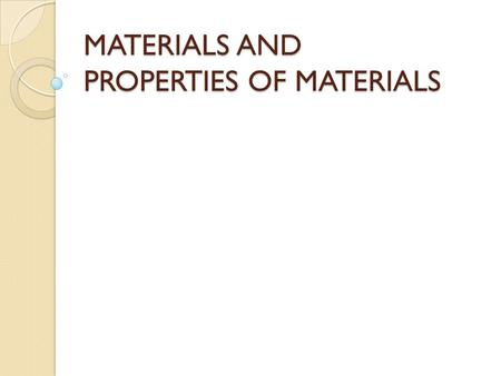 MATERIALS AND PROPERTIES OF MATERIALS. MATERIALS Natural materials Synthetic materials From vegetals From minerals From animals Made/not made by human.