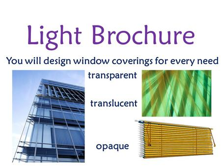 Light Brochure You will design window coverings for every need transparent translucent opaque.