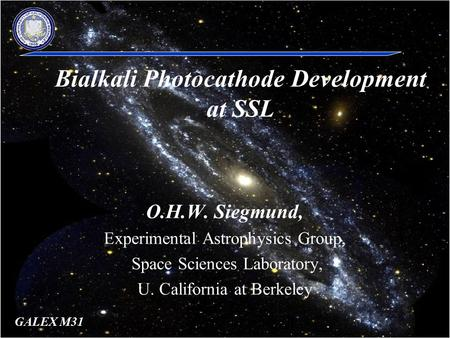 1 LAPD Team Meeting 10/14/09 O.H.W. Siegmund, Experimental Astrophysics Group, Space Sciences Laboratory, U. California at Berkeley Bialkali Photocathode.