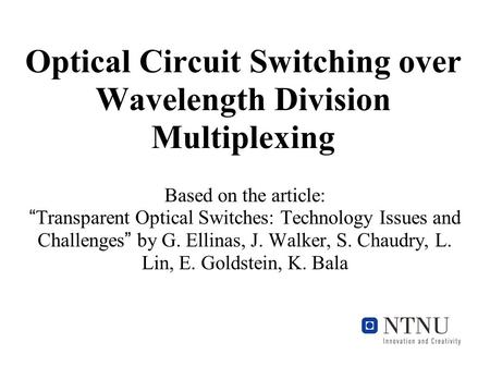 "Optical Circuit Switching over Wavelength Division Multiplexing Based on the article: "" Transparent Optical Switches: Technology Issues and Challenges."