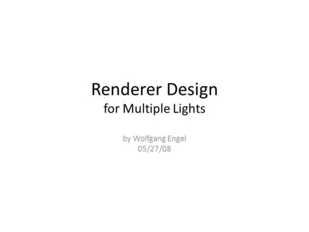 Renderer Design for Multiple Lights by Wolfgang Engel 05/27/08.