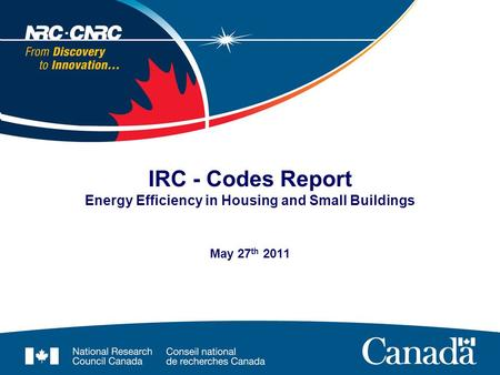 May 27 th 2011 IRC - Codes Report Energy Efficiency in Housing and Small Buildings.