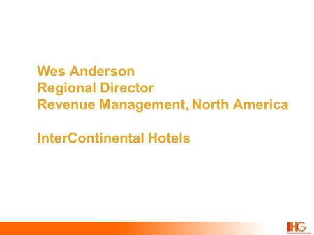 Wes Anderson Regional Director Revenue Management, North America InterContinental Hotels.