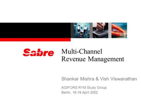 Multi-Channel Revenue Management Shankar Mishra & Vish Viswanathan AGIFORS RYM Study Group Berlin, 16-19 April 2002.