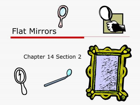 Flat Mirrors Chapter 14 Section 2. Light and How It Travels  Light traveling through a uniform substance travels in a straight line. Air Water Vacuum.