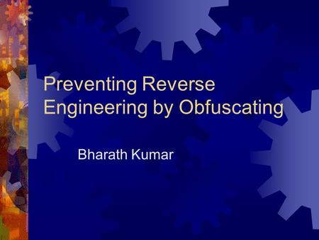 Preventing Reverse Engineering by Obfuscating Bharath Kumar.