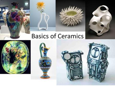 Basics of Ceramics. Ceramics Defined Pottery or hollow clay sculpture fired at high temperatures in a kiln to make them harder and stronger.