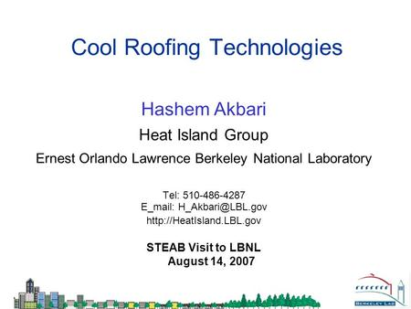 Cool Roofing Technologies Hashem Akbari Heat Island Group Ernest Orlando Lawrence Berkeley National Laboratory Tel: 510-486-4287 E_mail: