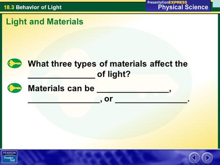 18.3 Behavior of Light What three types of materials affect the ______________ of light? Light and Materials Materials can be _______________, _______________,