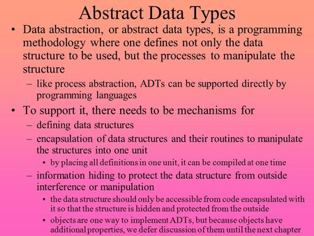 Abstract Data Types Data abstraction, or abstract data types, is a programming methodology where one defines not only the data structure to be used, but.