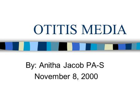 By: Anitha Jacob PA-S November 8, 2000